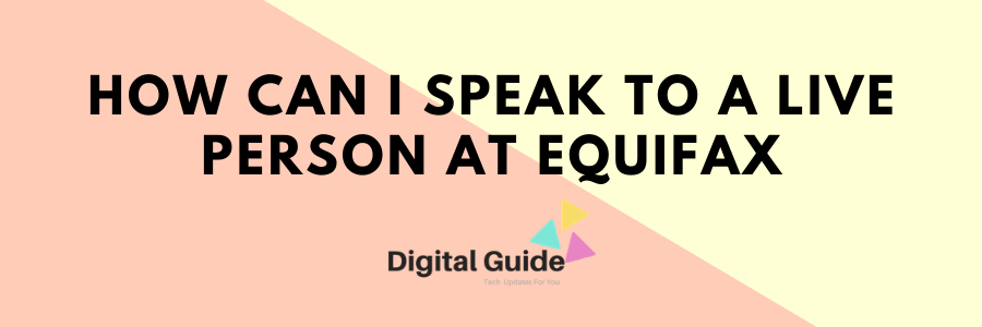 How Can I Speak To A Live Person At Equifax Digital Guide