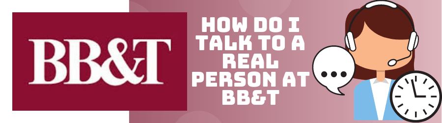 How do I Talk to a Real Person at BB&T
