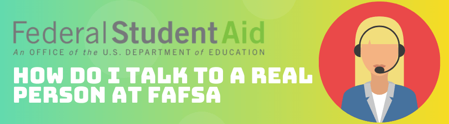 How do I Talk to a Real Person at Fafsa