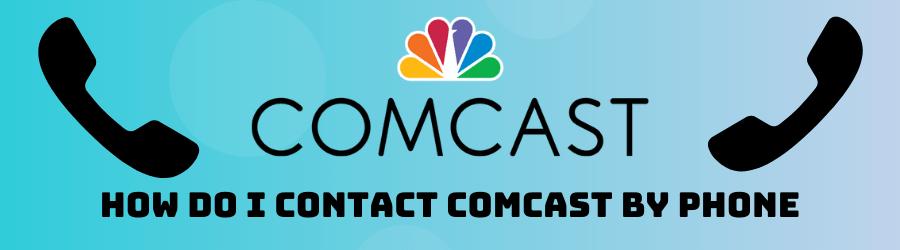 How do I Contact Comcast by Phone